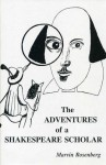 The Adventures of a Shakespeare Scholar: To Discover Shakespear's Art - Marvin Rosenberg