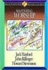 Mastering Worship (Mastering Ministry, Vol. 4) (Mastering Ministry Series) - Jack Hayford