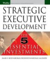 Strategic Executive Development: The Five Essential Investments - James F. Bolt, Michael McGrath, Mike Dulworth