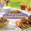 Mom's Best Crowd-Pleasers: 101 No-Fuss Recipes for Family Gatherings, Casual Get-Togethers & Surprise Company - Andrea Chesman