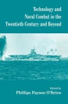 Technology and Naval Combat in the Twentieth Century and Beyond (Cass Series: Naval Policy and History) - Phillips Payson O'Brien
