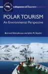 Polar Tourism: An Environmental Perspective - Bernard Stonehouse, John Snyder