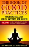 The Book of Good Practices Vol. I: Learning Mindfulness and Self-Awareness - Bill Whitcomb, Taylor Ellwood