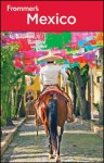 Frommer's Mexico - David Baird, Shane Christensen, Christine Delsol, Joy Hepp