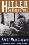 Hitler: The Missing Years - Ernst Hanfstaengl, Egon Hanfstaengl, John Willard Toland