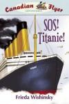 SOS! Titanic! (Canadian Flyer Adventures Series #14) - Frieda Wishinsky, Jean-Paul Eid