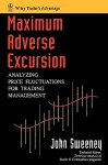 Maximum Adverse Excursion: Analyzing Price Fluctuations for Trading Management (Wiley Trader's Exchange) - John Sweeney