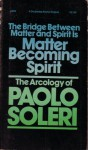 The Bridge Between Matter & Spirit is Matter Becoming Spirit: The Arcology of Paolo Soleri - Paolo Soleri