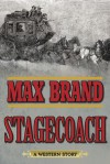 Stagecoach: A Western Story - Max Brand
