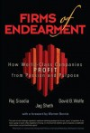 Firms of Endearment: How World-Class Companies Profit from Passion and Purpose - Rajendra S. Sisodia, David B. Wolfe, Jagdish N. Sheth
