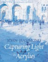 Capturing Light in Acrylics - John S. Hammond