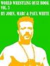 World Wrestling Quiz Book - Volume 3 (WWE SERIES) - Paul White, Marc White, John White