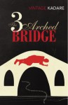 The Three-Arched Bridge (Vintage Classics) - Ismail Kadaré