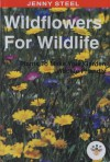 Wildflowers for Wildlife: Plants to Make Your Garden Wildlife Friendly - Jenny Steel
