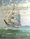 List, Ye Landsmen! - William Clark Russell