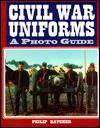 Civil War Uniforms: A Photo Guide : Confederate Forces - Philip R.N. Katcher