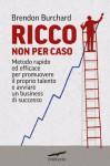 Ricco non per caso (Corbaccio Benessere) (Italian Edition) - Brendon Burchard, Maria Elisabetta Craveri