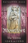 Montfort The Founder of Parliament: The Viceroy 1243-1253 - Katherine Ashe