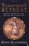 Xenophon's Retreat: Greece, Persia, and the End of the Golden Age - Robin A.H. Waterfield