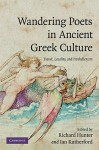 Wandering Poets in Ancient Greek Culture: Travel, Locality and Pan-Hellenism - Richard L. Hunter, Ian Rutherford