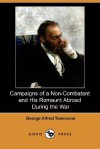 Campaigns of a Non-Combatant and His Romaunt Abroad During the War (Dodo Press) - George Fyler Townsend