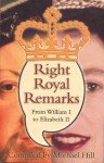 Right Royal Remarks: From William I to Elizabeth II - Michael Hill