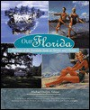 Our Florida: Heritage of the Sunshine State in Stories and Photos - Michael Dregni, Voyageur Press Staff