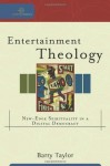 Entertainment Theology: New-Edge Spirituality in a Digital Democracy (Cultural Exegesis) - Barry Taylor