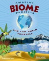 AMAZING BIOME PROJECTS: YOU CAN BUILD YOURSELF - Donna Latham, Farah Rizvi