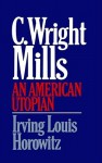 C Wright Mills An American Utopia - Irving Louis Horowitz