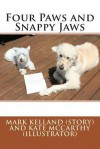 Four Paws and Snappy Jaws - Mark Kelland Ph D, Kate McCarthy