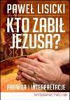 Kto zabił Jezusa? - Paweł Lisicki