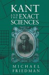 Kant and the Exact Sciences - Michael Friedman, Lawrence M. Friedman