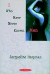 I Who Have Never Known Men - Ros Schwartz, Jacqueline Harpman