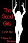 The Good Girls - Allison M. Dickson