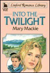 Into the Twilight - Mary MacKie