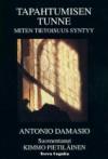 Tapahtumisen tunne: Miten tietoisuus syntyy - Antonio R. Damasio, Kimmo Pietiläinen