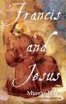 Francis and Jesus - Murray Bodo, Richard Rohr