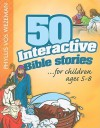 50 Interactive Bible Stories For Children - Phyllis Vos Wezeman