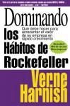 Dominando Los Habitos de Rockefeller (Mastering the Rockefeller Habits): Que Debe Hacer Para Acrecentar El Valor de Su Empresa En Rapido Crecimiento - Verne Harnish