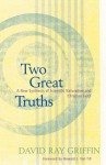 Two Great Truths: A New Synthesis of Scientific Naturalism and Christian Faith - David Ray Griffin