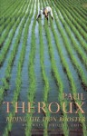Riding the Iron Rooster: By Train Through China - Paul Theroux