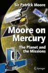 Moore on Mercury: The Planet and the Missions - Patrick Moore