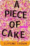 A Piece of Cake: A Memoir - Cupcake Brown