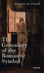 The Genealogy of the Romantic Symbol - Nicholas Halmi