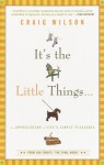 It's the Little Things . . .: An Appreciation of Life's Simple Pleasures - Craig Wilson
