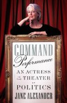 Command Performance: An Actress in the Theater of Politics - Jane Alexander