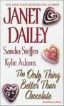 The Only Thing Better Than Chocolate - Janet Dailey, Sandra Steffen, Kylie Adams
