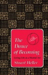 The Dance of Becoming: Living Life as a Martial Art - Laurence Heller, Stuart Heller