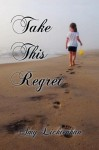 Take This Regret - Amy Lichtenhan